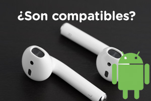 ¿Los auriculares inalámbricos de Apple son compatibles con Android?