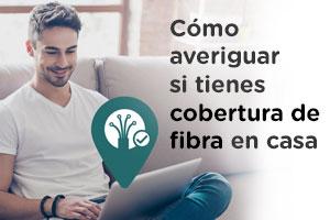 Cómo saber si dispones de cobertura fibra en tu domicilio