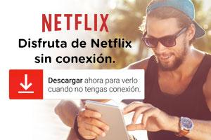 Guía para ver el contenido de Netflix sin Internet