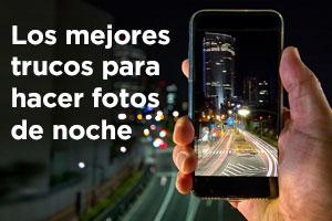 Descubre cómo hacer fotos nocturnas con el móvil