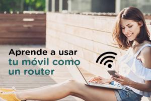 Aprende a utilizar tu móvil como un router para conectarte a Internet