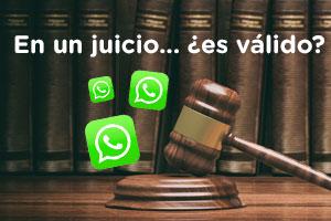 ¿Los WhatsApp es válido como prueba en un juicio?